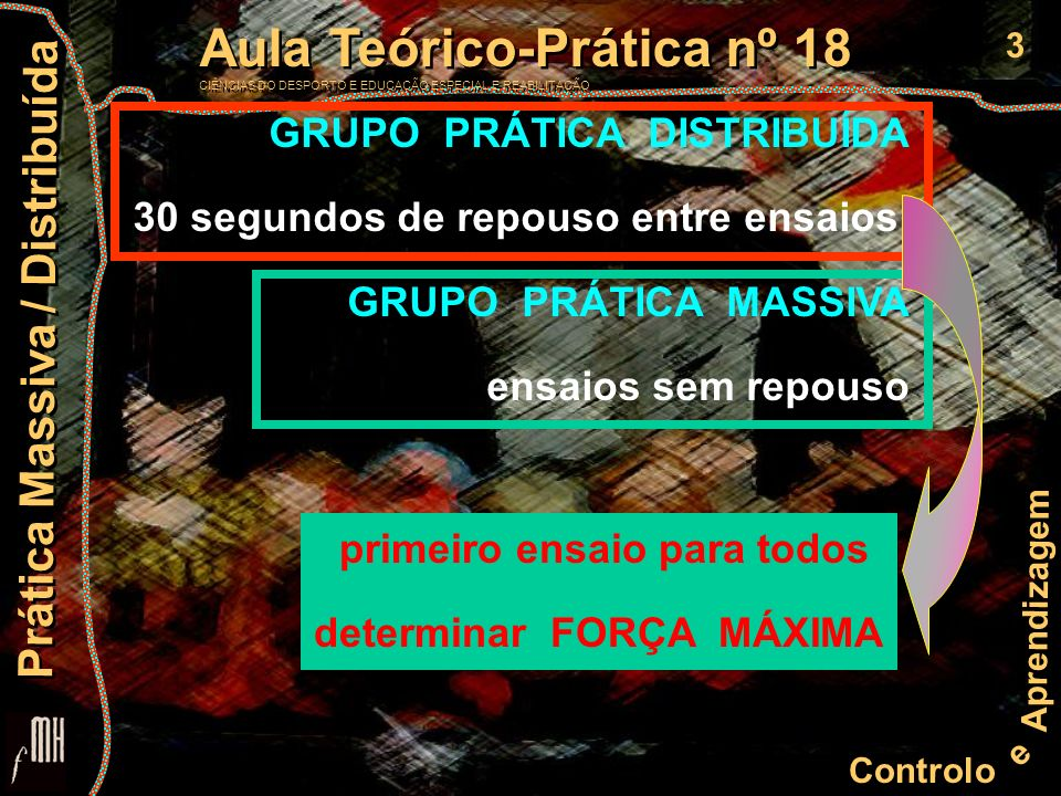 3 Controlo e Aprendizagem Aula Teórico-Prática nº 18 CIÊNCIAS DO DESPORTO E EDUCAÇÃO ESPECIAL E REABILITAÇÃO Aula Teórico-Prática nº 18 CIÊNCIAS DO DE
