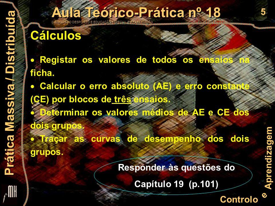 5 Controlo e Aprendizagem Aula Teórico-Prática nº 18 CIÊNCIAS DO DESPORTO E EDUCAÇÃO ESPECIAL E REABILITAÇÃO Aula Teórico-Prática nº 18 CIÊNCIAS DO DESPORTO E EDUCAÇÃO ESPECIAL E REABILITAÇÃO Prática Massiva / Distribuída Cálculos Registar os valores de todos os ensaios na ficha.