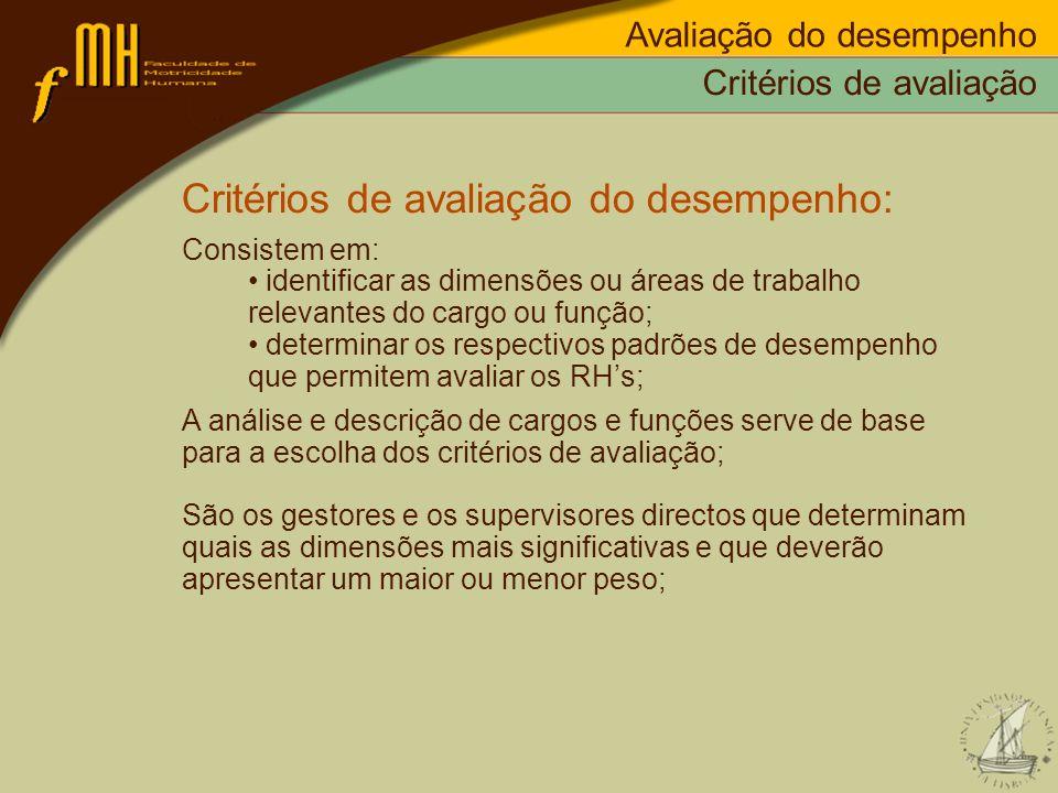 Critérios de avaliação Critérios de avaliação do desempenho: Consistem em: identificar as dimensões ou áreas de trabalho relevantes do cargo ou função