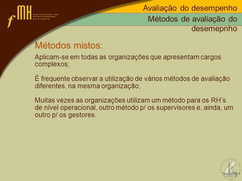 Métodos de avaliação do desemepnho Métodos mistos: Aplicam-se em todas as organizações que apresentam cargos complexos; É frequente observar a utiliza