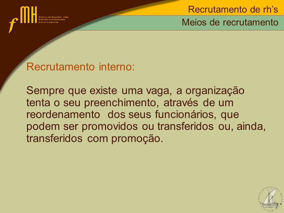 Recrutamento interno: Sempre que existe uma vaga, a organização tenta o seu preenchimento, através de um reordenamento dos seus funcionários, que pode