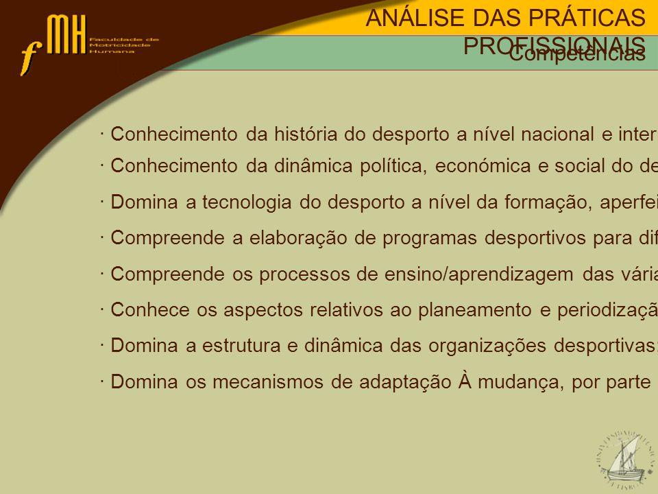 · Conhecimento da história do desporto a nível nacional e internacional; · Conhecimento da dinâmica política, económica e social do desporto; · Domina