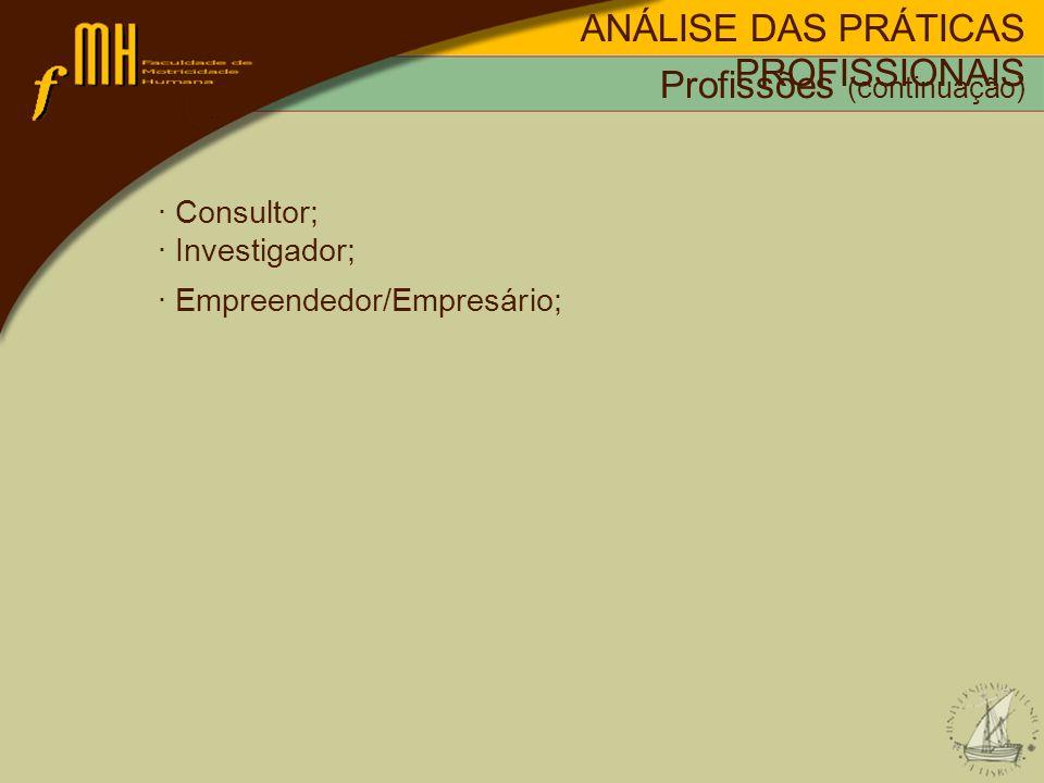 · Consultor; · Investigador; · Empreendedor/Empresário; ANÁLISE DAS PRÁTICAS PROFISSIONAIS Profissões (continuação)