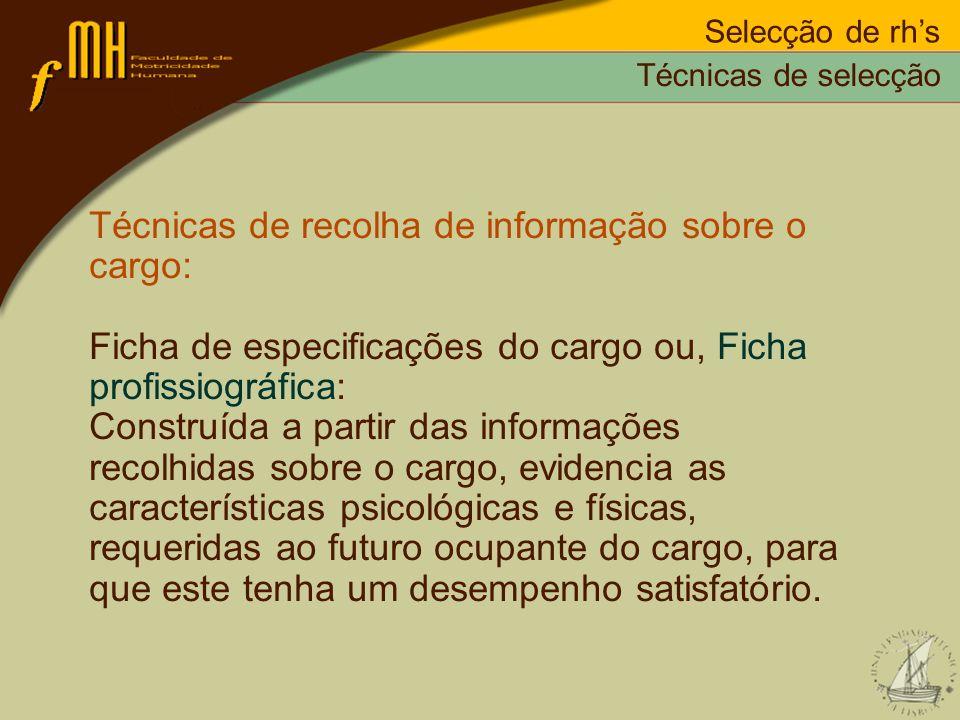 Selecção de rhs Técnicas de recolha de informação sobre o cargo: Ficha de especificações do cargo ou, Ficha profissiográfica: Construída a partir das