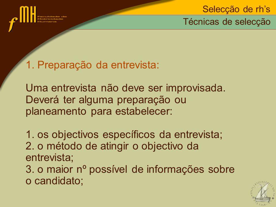 Selecção de rhs 1. Preparação da entrevista: Uma entrevista não deve ser improvisada. Deverá ter alguma preparação ou planeamento para estabelecer: 1.