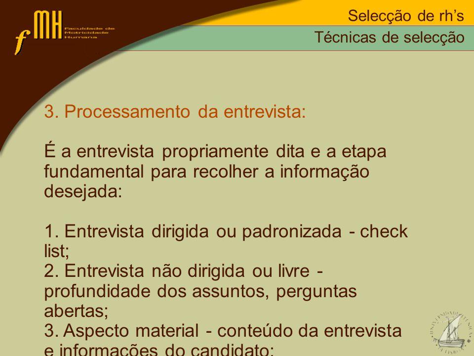 Selecção de rhs 3. Processamento da entrevista: É a entrevista propriamente dita e a etapa fundamental para recolher a informação desejada: 1. Entrevi