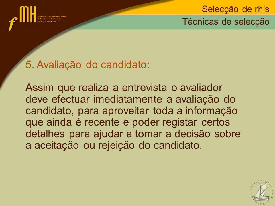 Selecção de rhs 5. Avaliação do candidato: Assim que realiza a entrevista o avaliador deve efectuar imediatamente a avaliação do candidato, para aprov