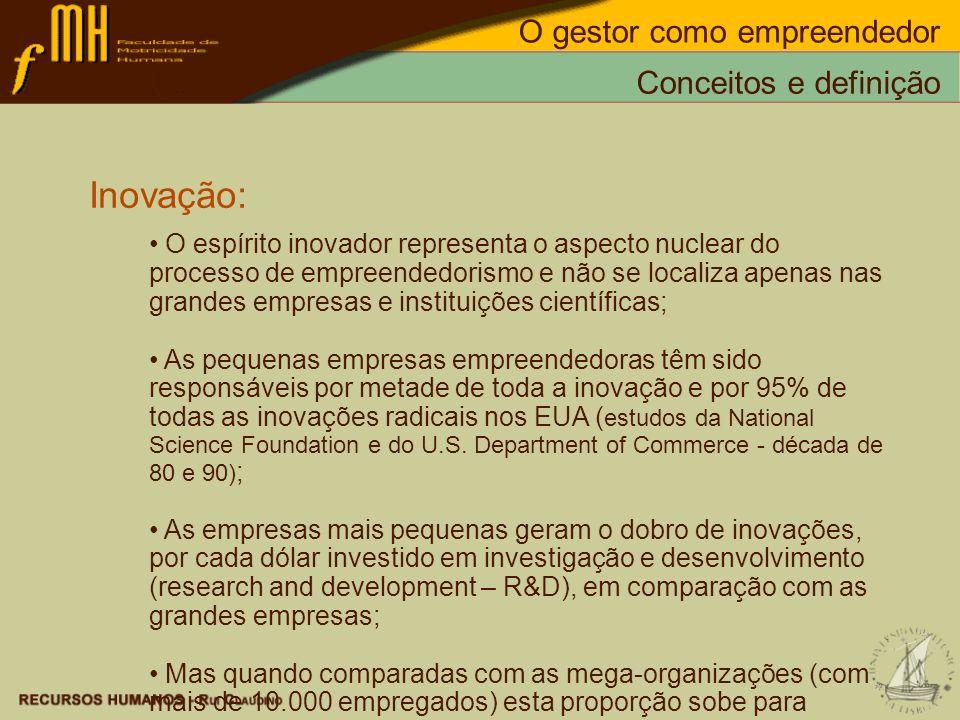 Inovação: O espírito inovador representa o aspecto nuclear do processo de empreendedorismo e não se localiza apenas nas grandes empresas e instituiçõe