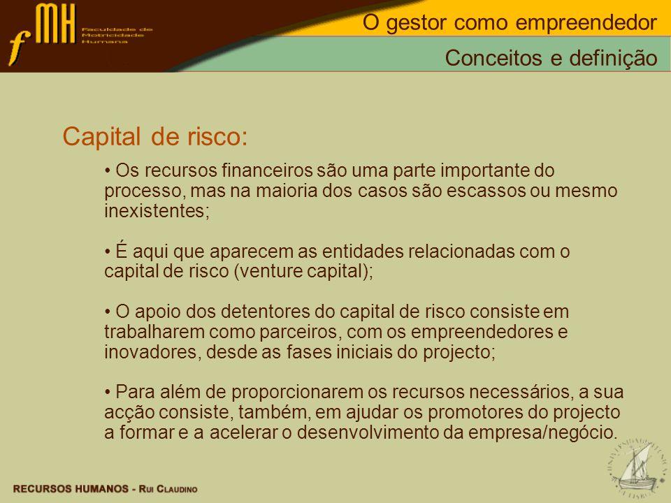 Capital de risco: Os recursos financeiros são uma parte importante do processo, mas na maioria dos casos são escassos ou mesmo inexistentes; É aqui qu