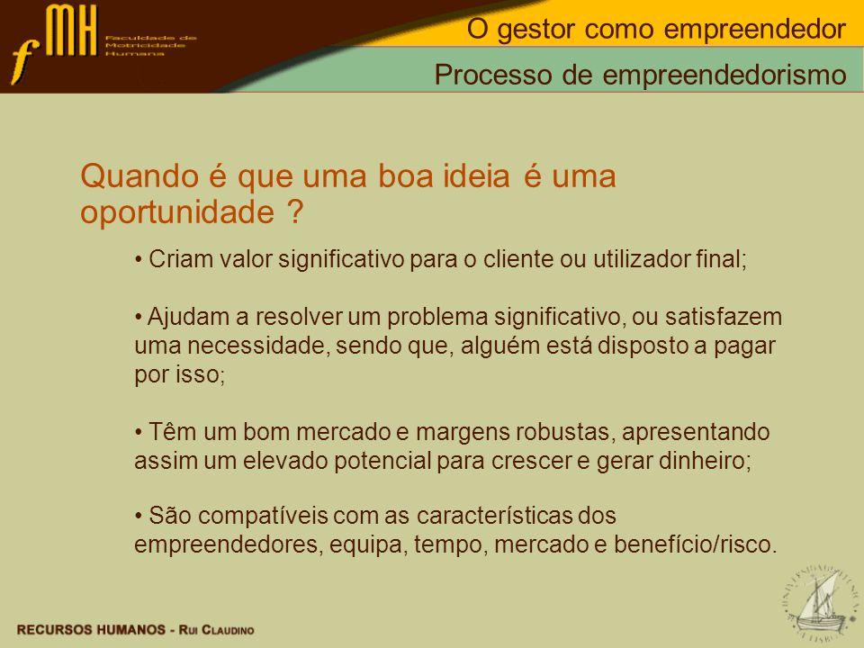 Processo de empreendedorismo Quando é que uma boa ideia é uma oportunidade ? Criam valor significativo para o cliente ou utilizador final; Ajudam a re