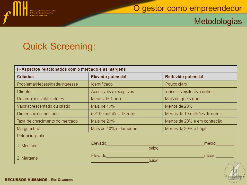 Quick Screening: I - Aspectos relacionados com o mercado e as margens CritériosElevado potencialReduzido potencial Problema/Necessidade/InteresseIdent