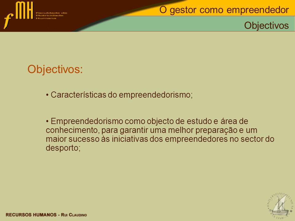 Objectivos: Características do empreendedorismo; Empreendedorismo como objecto de estudo e área de conhecimento, para garantir uma melhor preparação e
