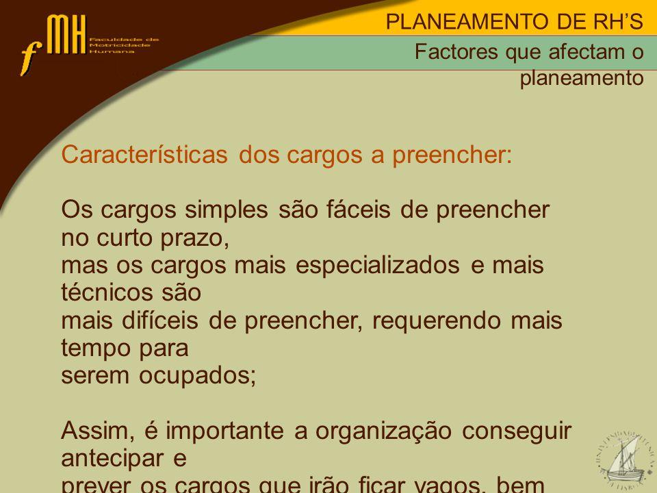 PLANEAMENTO DE RHS Características dos cargos a preencher: Os cargos simples são fáceis de preencher no curto prazo, mas os cargos mais especializados