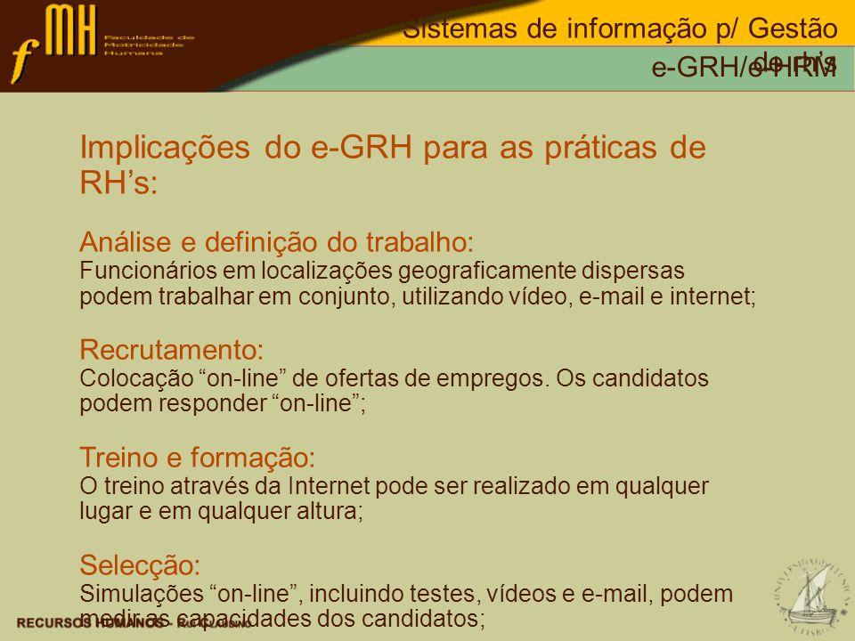 Sistemas de informação p/ Gestão de rhs e-GRH/e-HRM Implicações do e-GRH para as práticas de RHs: Análise e definição do trabalho: Funcionários em loc