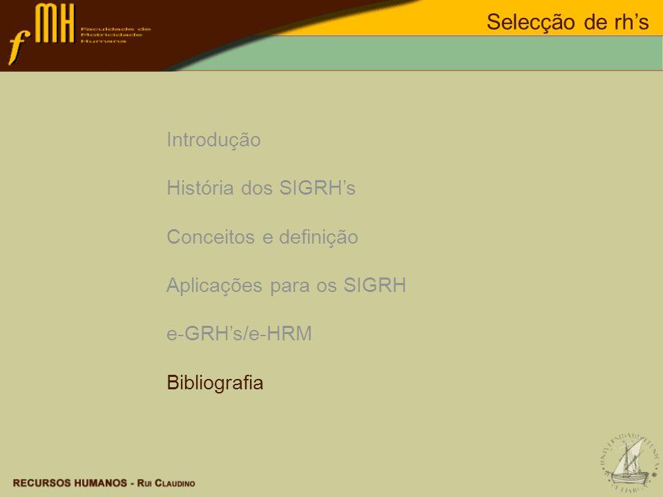 Selecção de rhs Introdução História dos SIGRHs Conceitos e definição Aplicações para os SIGRH e-GRHs/e-HRM Bibliografia