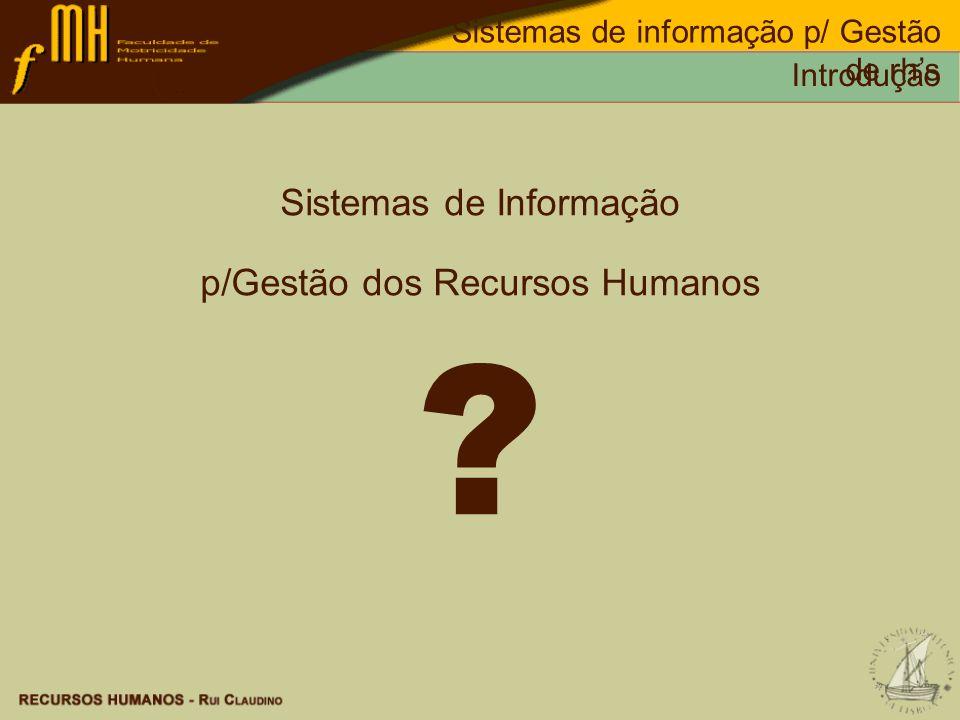 Sistemas de Informação p/Gestão dos Recursos Humanos ? Sistemas de informação p/ Gestão de rhs Introdução