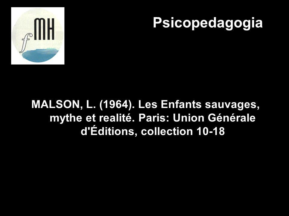 MALSON, L. (1964). Les Enfants sauvages, mythe et realité. Paris: Union Générale d'Éditions, collection 10-18 Psicopedagogia