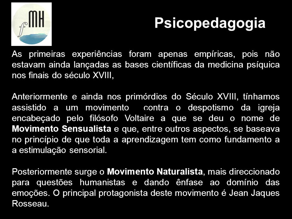 As primeiras experiências foram apenas empíricas, pois não estavam ainda lançadas as bases científicas da medicina psíquica nos finais do século XVIII