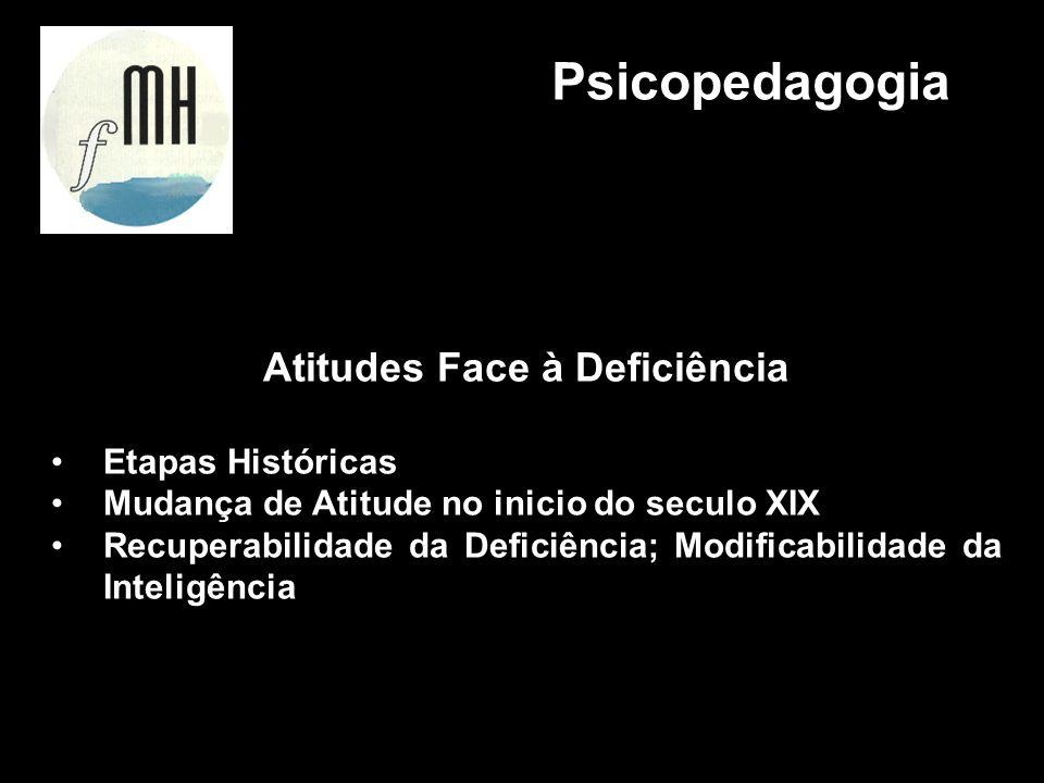 Atitudes Face à Deficiência Etapas Históricas Mudança de Atitude no inicio do seculo XIX Recuperabilidade da Deficiência; Modificabilidade da Inteligê
