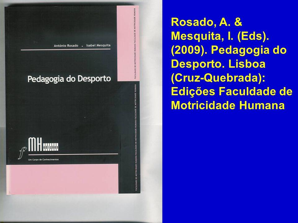 Rosado, A. & Mesquita, I. (Eds). (2009). Pedagogia do Desporto. Lisboa (Cruz-Quebrada): Edições Faculdade de Motricidade Humana
