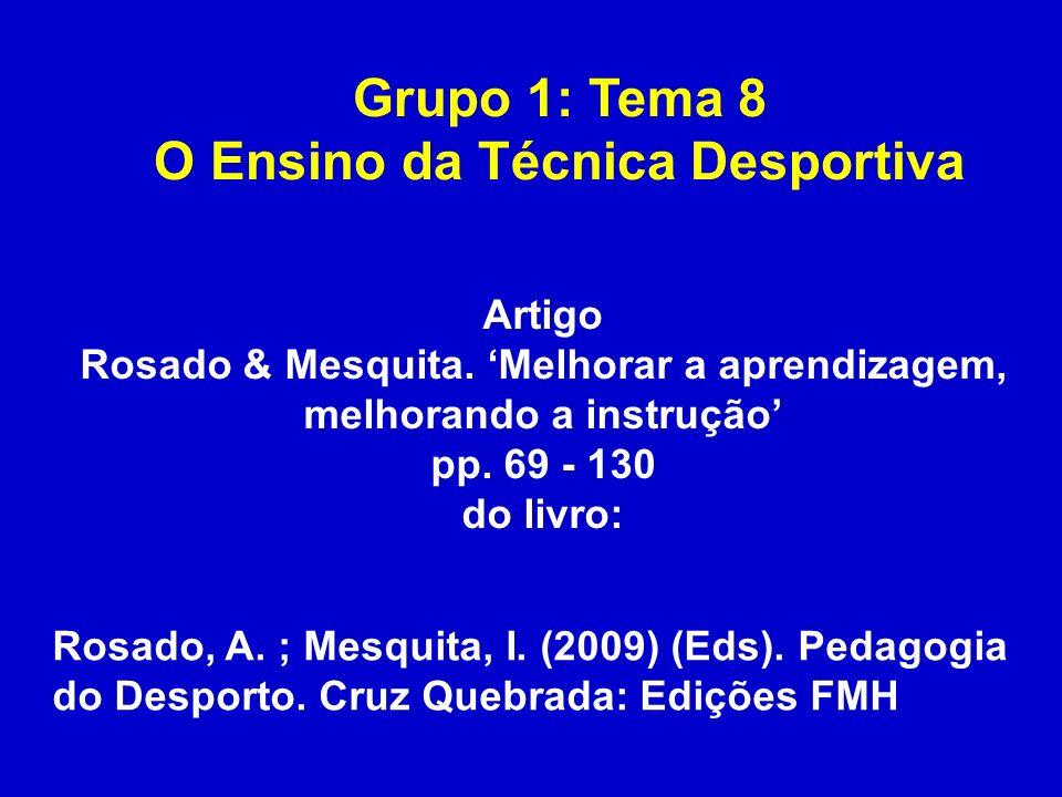 Grupo 1: Tema 8 O Ensino da Técnica Desportiva Rosado, A. ; Mesquita, I. (2009) (Eds). Pedagogia do Desporto. Cruz Quebrada: Edições FMH Artigo Rosado