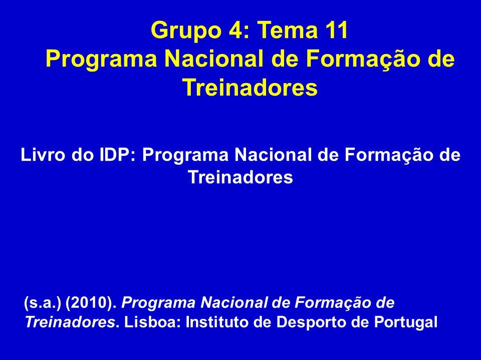 Grupo 4: Tema 11 Programa Nacional de Formação de Treinadores Livro do IDP: Programa Nacional de Formação de Treinadores (s.a.) (2010). Programa Nacio