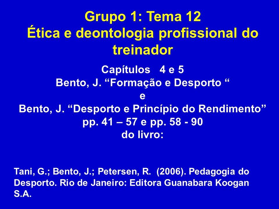 Grupo 1: Tema 12 Ética e deontologia profissional do treinador Tani, G.; Bento, J.; Petersen, R. (2006). Pedagogia do Desporto. Rio de Janeiro: Editor