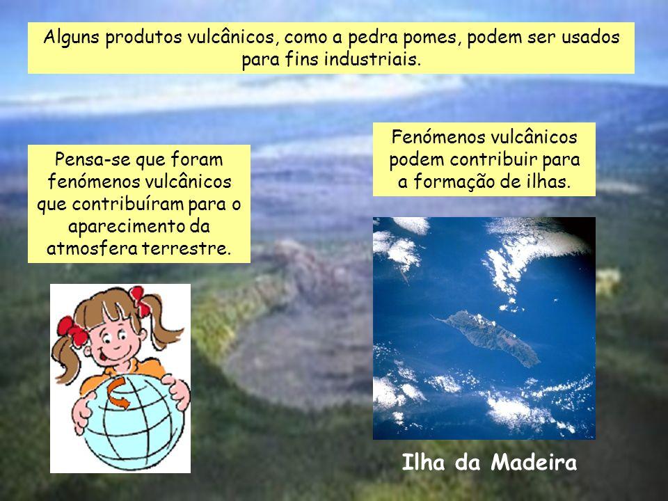 Alguns produtos vulcânicos, como a pedra pomes, podem ser usados para fins industriais.