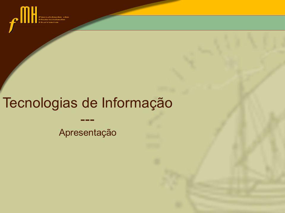 Âmbito da disciplina objectivos da disciplina Organização e desenvolvimento Conteúdos programáticos Horário Avaliação Tecnologias de informação