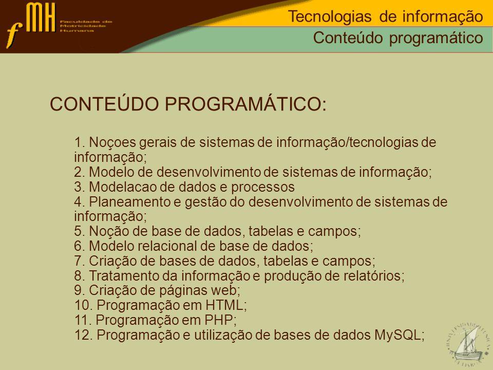 Conteúdo programático Tecnologias de informação CONTEÚDO PROGRAMÁTICO: 1. Noçoes gerais de sistemas de informação/tecnologias de informação; 2. Modelo
