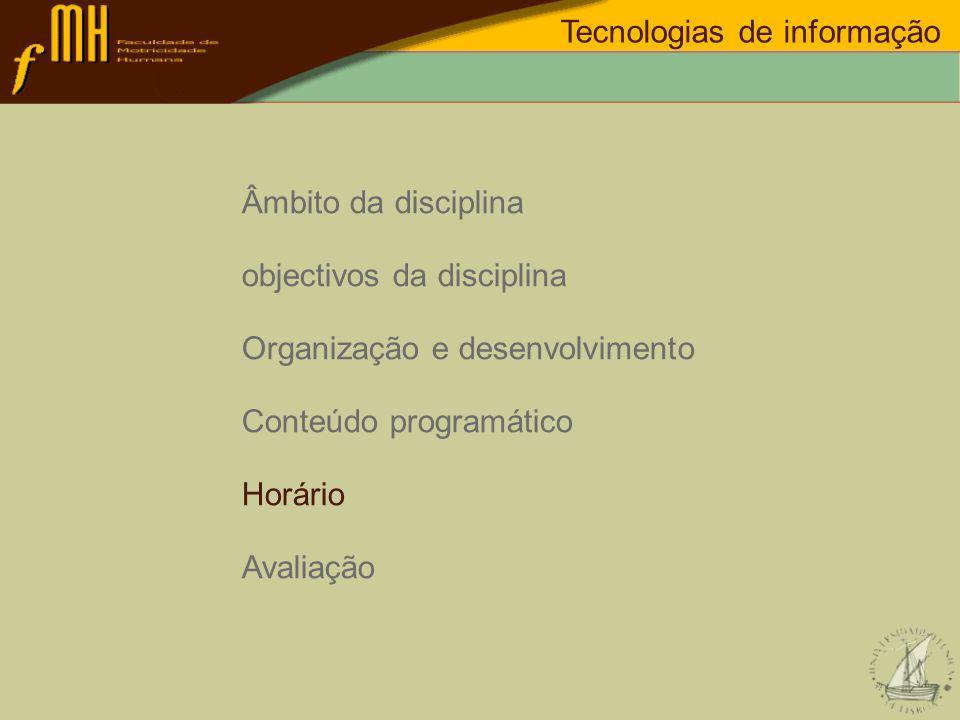 Âmbito da disciplina objectivos da disciplina Organização e desenvolvimento Conteúdo programático Horário Avaliação Tecnologias de informação