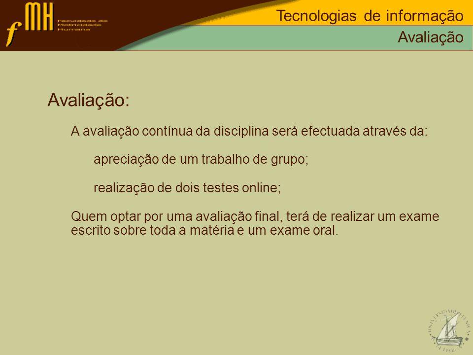 Avaliação Tecnologias de informação Avaliação: A avaliação contínua da disciplina será efectuada através da: apreciação de um trabalho de grupo; reali