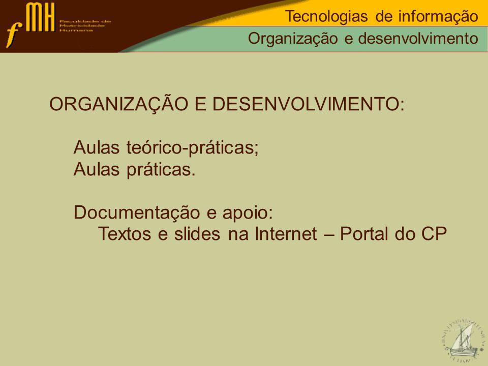 Organização e desenvolvimento Tecnologias de informação ORGANIZAÇÃO E DESENVOLVIMENTO: Aulas teórico-práticas; Aulas práticas. Documentação e apoio: T
