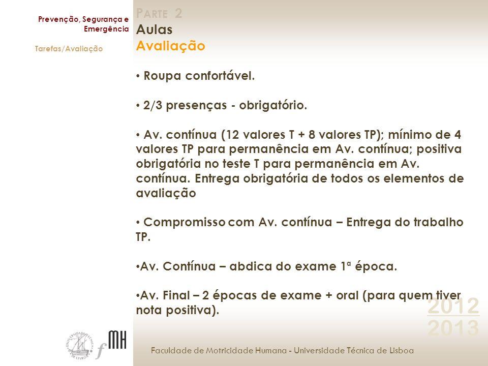 Faculdade de Motricidade Humana - Universidade Técnica de Lisboa Prevenção, Segurança e Emergência Tarefas/Avaliação 2012 2013 P ARTE 2 Aulas Avaliação Roupa confortável.