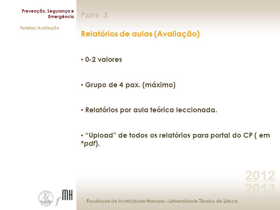Faculdade de Motricidade Humana - Universidade Técnica de Lisboa Prevenção, Segurança e Emergência Tarefas/Avaliação 2012 2013 P ARTE 3 Relatórios de aulas (Avaliação) 0-2 valores Grupo de 4 pax.