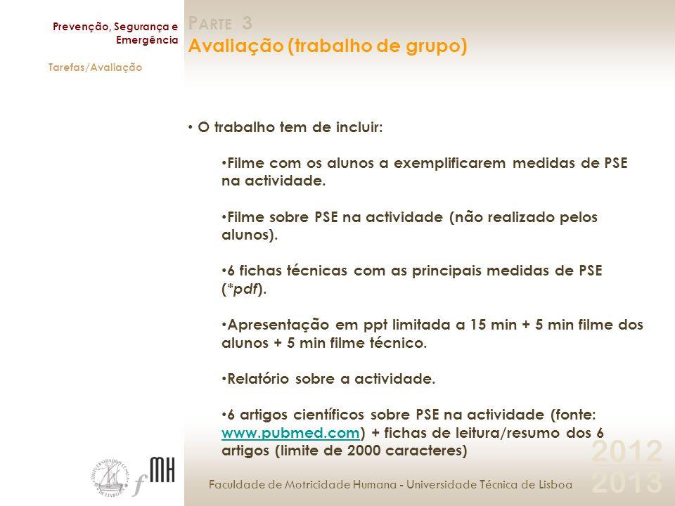 Faculdade de Motricidade Humana - Universidade Técnica de Lisboa Prevenção, Segurança e Emergência Tarefas/Avaliação 2012 2013 P ARTE 3 Avaliação (trabalho de grupo - Entrega) Entrega na aula teórica.