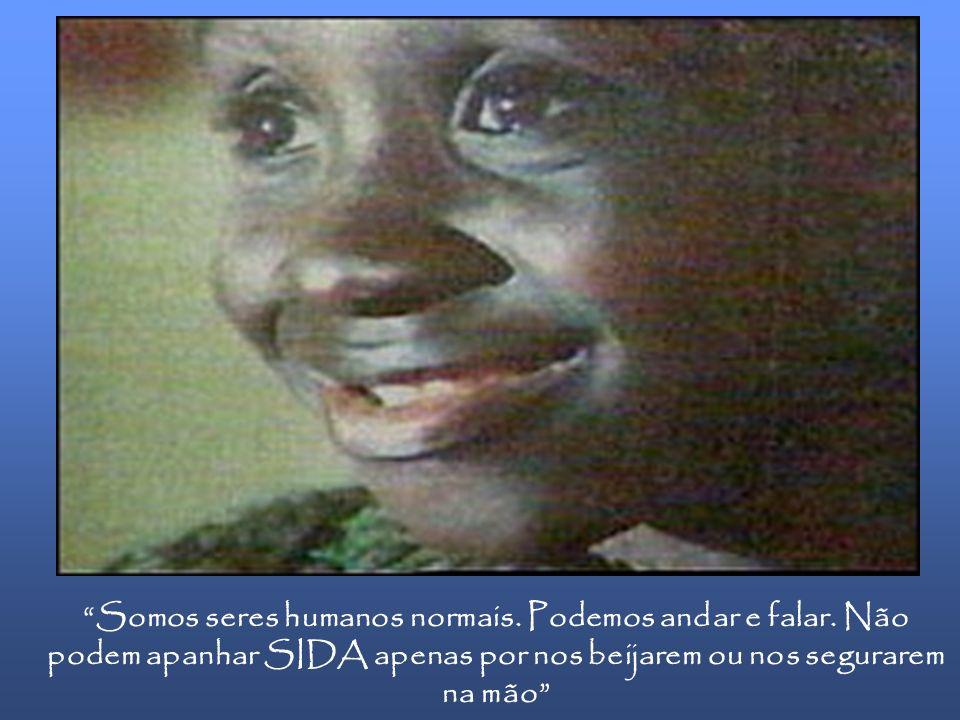 As pessoas infectadas com o vírus da SIDA não são diferentes das outras !!! As pessoas infectadas com o vírus da SIDA não estão à espera de morrer – a