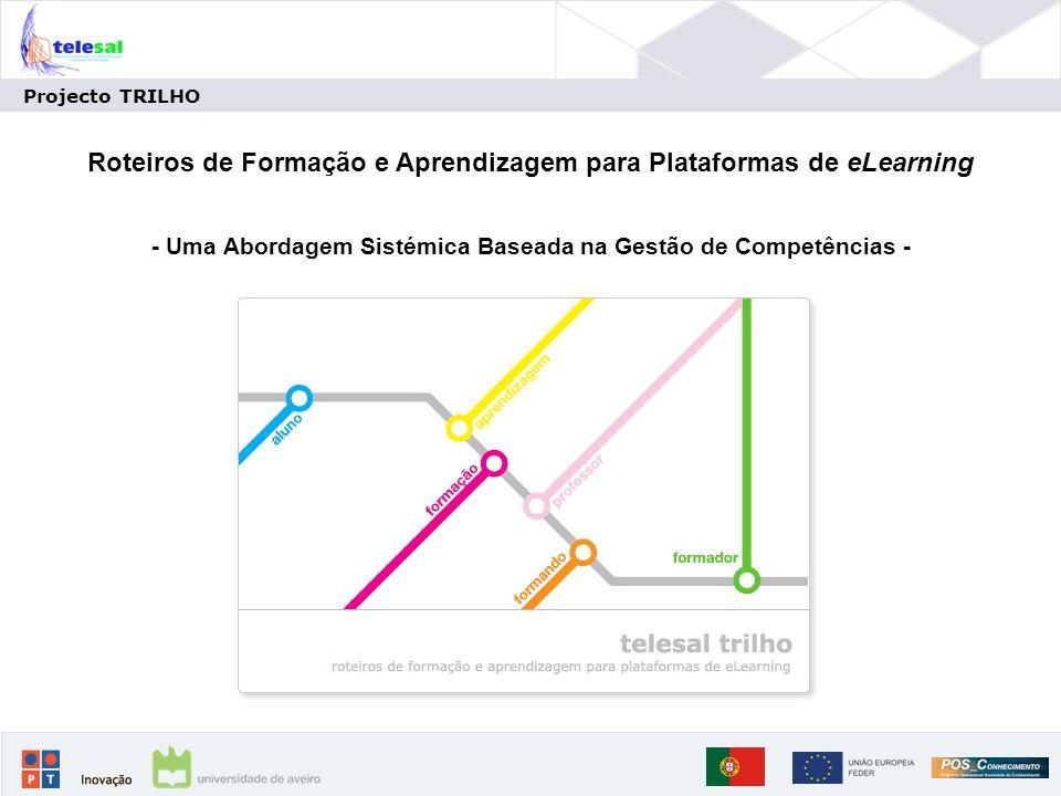 Projecto TRILHO Roteiros de Formação e Aprendizagem para Plataformas de eLearning - Uma Abordagem Sistémica Baseada na Gestão de Competências -
