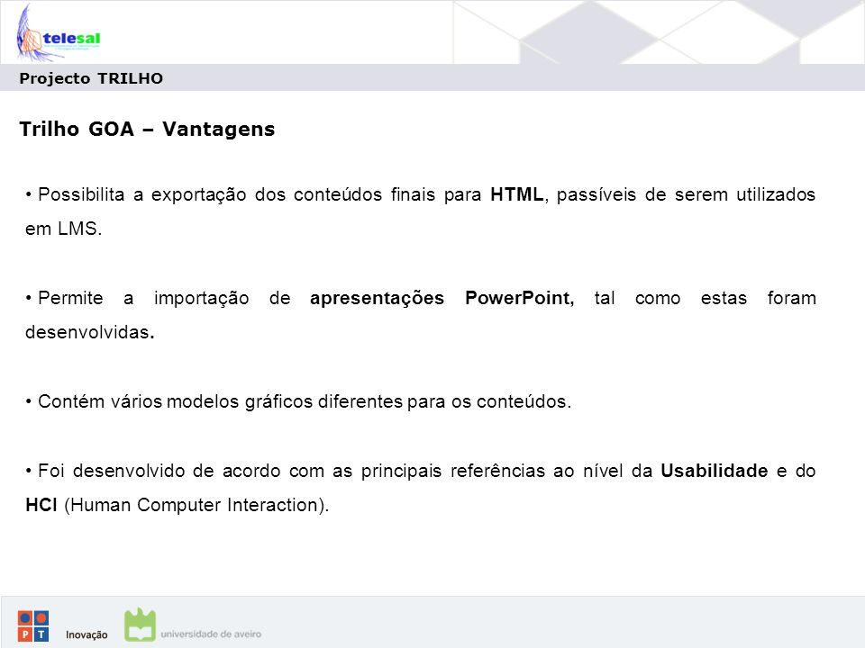 Projecto TRILHO Trilho GOA – Vantagens Possibilita a exportação dos conteúdos finais para HTML, passíveis de serem utilizados em LMS.