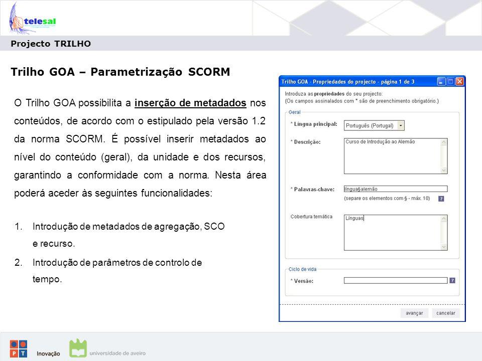 Projecto TRILHO Trilho GOA – Parametrização SCORM 1.Introdução de metadados de agregação, SCO e recurso.