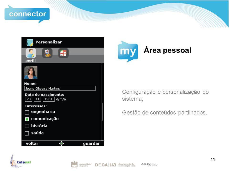 11 Área pessoal Configuração e personalização do sistema; Gestão de conteúdos partilhados.