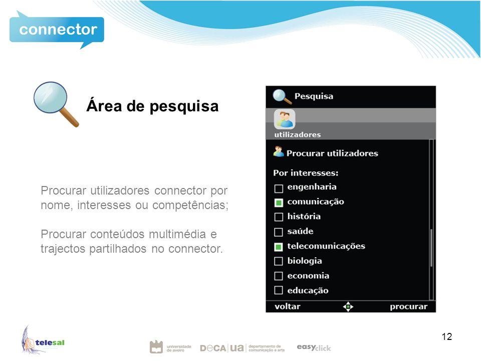 12 Área de pesquisa Procurar utilizadores connector por nome, interesses ou competências; Procurar conteúdos multimédia e trajectos partilhados no connector.