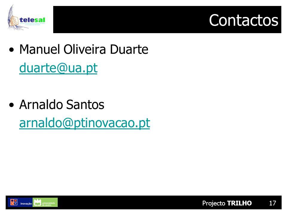 Projecto TRILHO17 Contactos Manuel Oliveira Duarte duarte@ua.pt Arnaldo Santos arnaldo@ptinovacao.pt