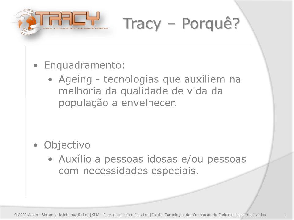 2 Tracy – Porquê? Enquadramento: Ageing - tecnologias que auxiliem na melhoria da qualidade de vida da população a envelhecer. Objectivo Auxílio a pes