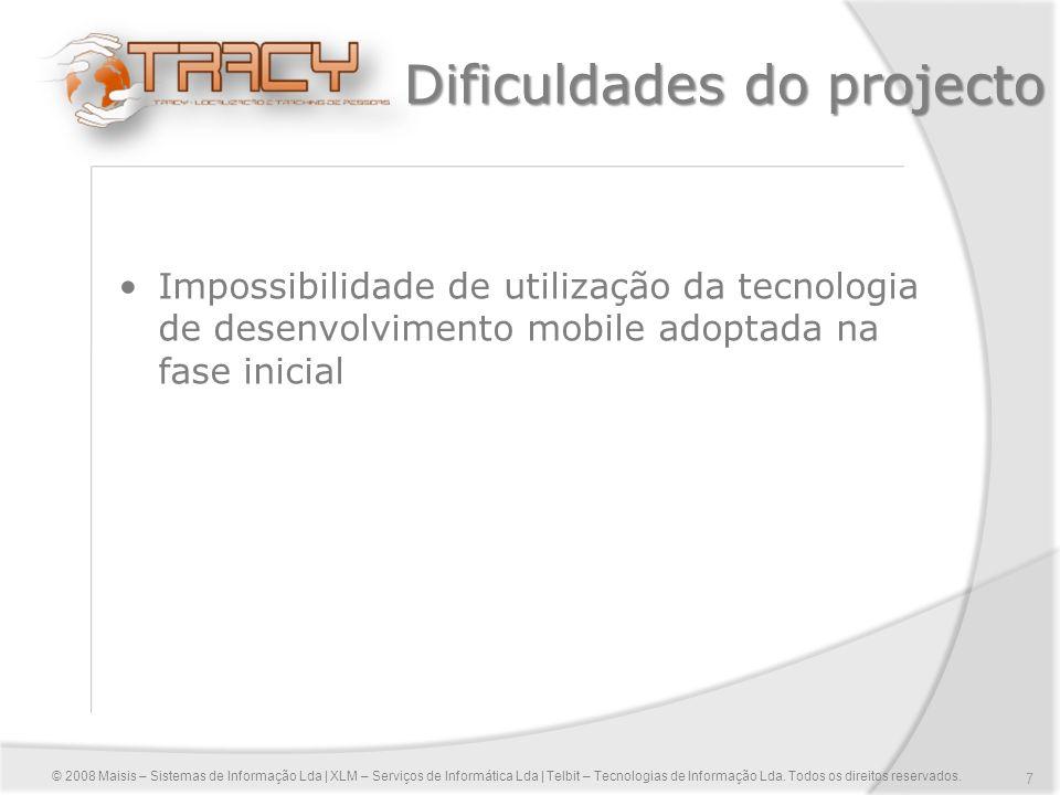7 Dificuldades do projecto Impossibilidade de utilização da tecnologia de desenvolvimento mobile adoptada na fase inicial © 2008 Maisis – Sistemas de