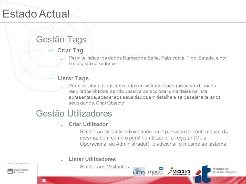 20 Gestão Tags – Criar Tag. Permite indicar os dados Numero de Série, Fabricante, Tipo, Estado, e por fim regista no sistema. – Listar Tags. Permite l