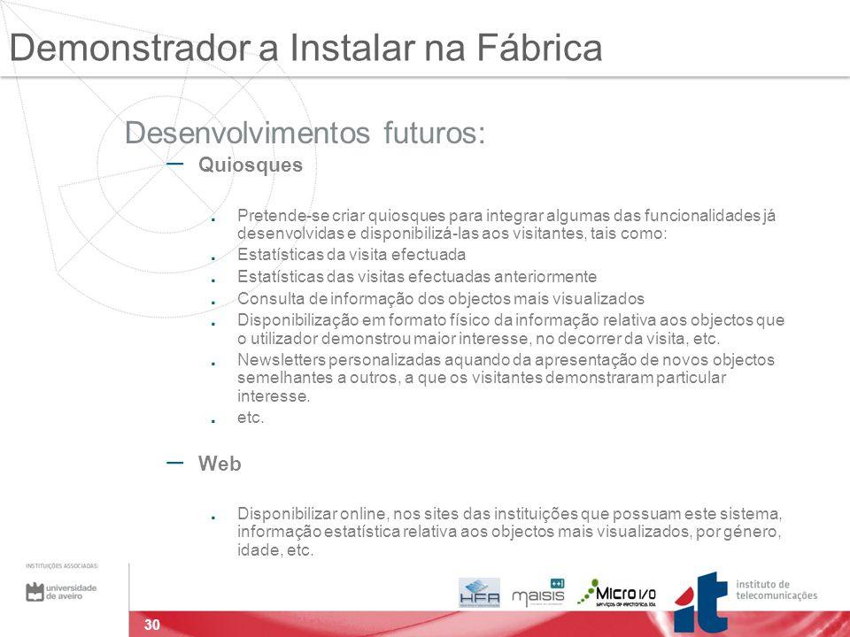 30 Desenvolvimentos futuros: – Quiosques. Pretende-se criar quiosques para integrar algumas das funcionalidades já desenvolvidas e disponibilizá-las a