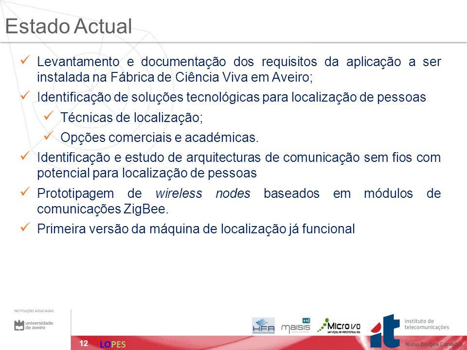 12 Estado Actual Levantamento e documentação dos requisitos da aplicação a ser instalada na Fábrica de Ciência Viva em Aveiro; Identificação de soluções tecnológicas para localização de pessoas Técnicas de localização; Opções comerciais e académicas.