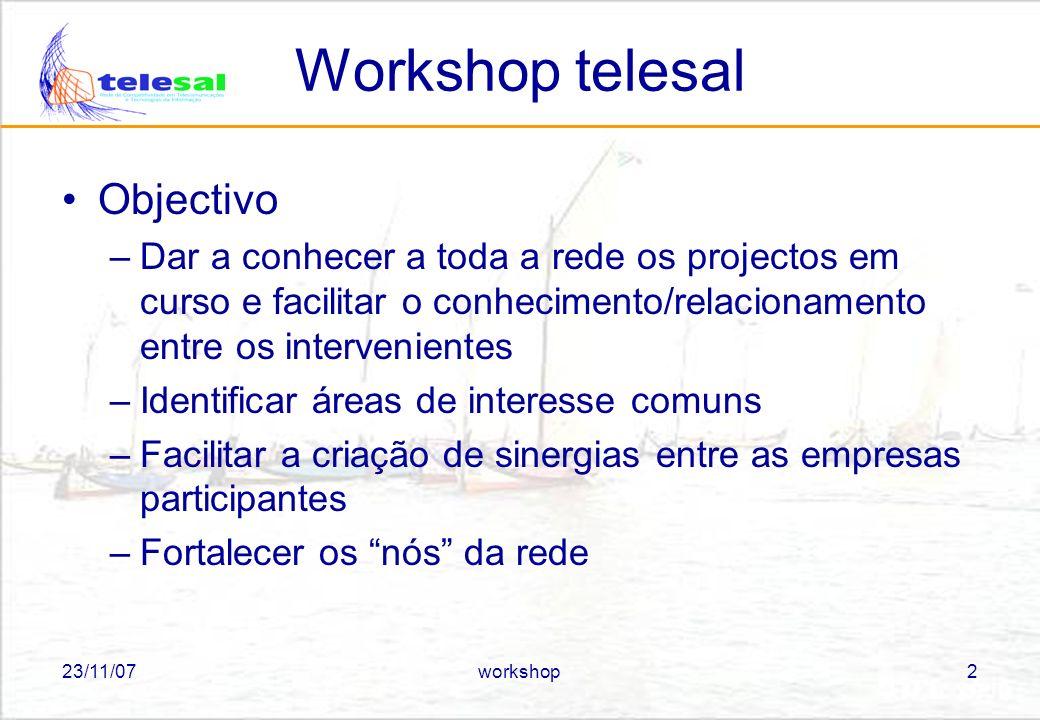 23/11/07workshop3 Workshop telesal Linhas de orientação do Telesal –Criar mecanismos que permitam continuar a adquirir e a gerar conhecimento Criação de plataforma avançada para –Validação de tecnologias, serviços e aplicações.