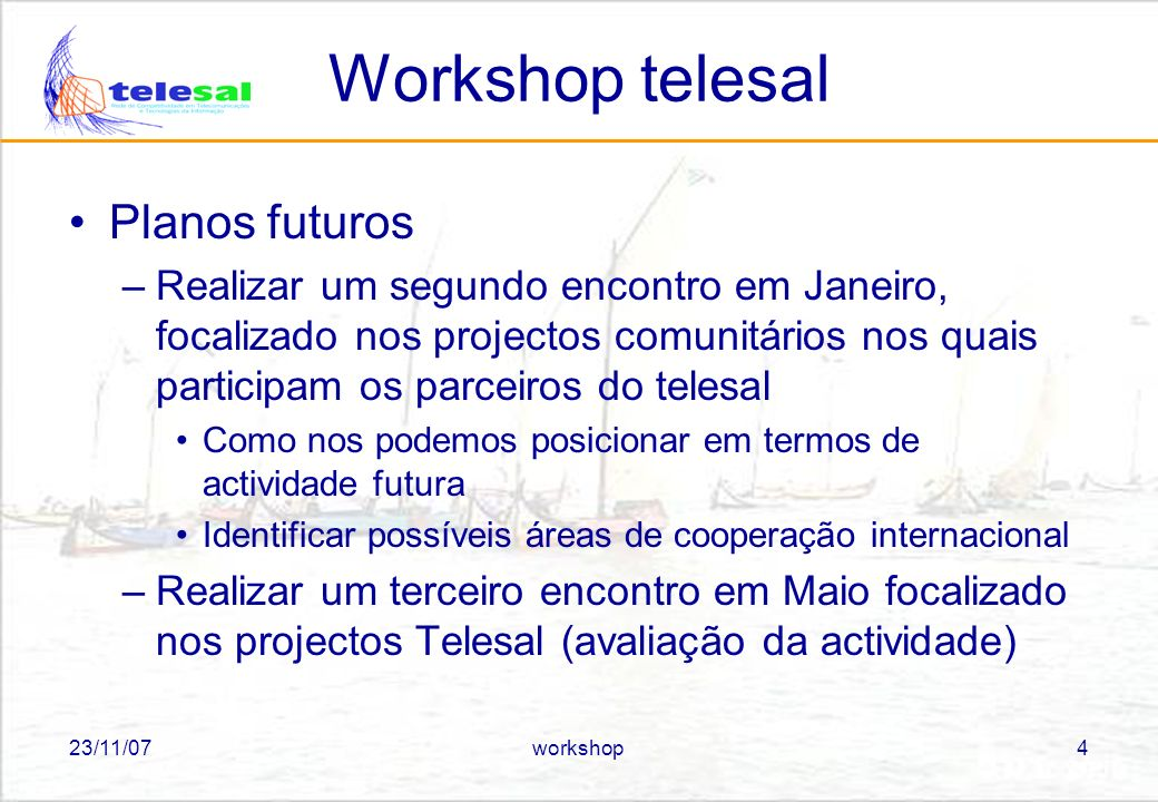 23/11/07workshop5 Workshop telesal Agenda 09:30 09:50 10:10 10:30 11:00 11:20 11:40 12:00 Farol Ethernet Salina intervalo Wiria Loop Drom Isis 14:00 14:20 14:40 15:00 15:20 15:40 16:00 16:20 Sms Sist.